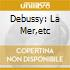 DEBUSSY: LA MER,ETC