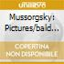 MUSSORGSKY: PICTURES/BALD MOUNTAIN