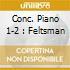 CONC. PIANO 1-2 : FELTSMAN