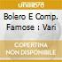 BOLERO E COMP. FAMOSE : VARI