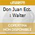 DON JUAN ECC. : WALTER