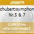 SCHUBERT:SYMPHONY NR.5 & 7