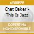 Chet Baker - This Is Jazz