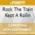 ROCK THE TRAIN KEPT A ROLLIN