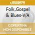 FOLK,GOSPEL & BLUES