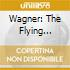 WAGNER: THE FLYING DUTCHMAN, COMPLET