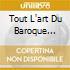 TOUT L'ART DU BAROQUE V.1/2 CD