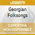 GEORGIAN FOLKSONGS