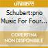 SCHUBERT:PNO MUSIC FOR FOUR HANDS