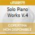 SOLO PIANO WORKS V.4