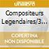 COMPOSITEURS LEGENDAIRES/3 CD