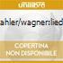 MAHLER/WAGNER:LIEDER