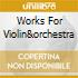WORKS FOR VIOLIN&ORCHESTRA