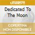 DEDICATED TO THE MOON