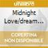 MIDNIGHT LOVE/DREAM OF A LIFETIME