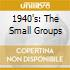1940'S: THE SMALL GROUPS