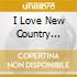 I LOVE NEW COUNTRY VOL.1