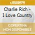 Charlie Rich - I Love Country