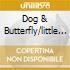 DOG & BUTTERFLY/LITTLE QUEEN