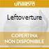 LEFTOVERTURE