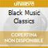 BLACK MUSIC CLASSICS
