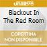 BLACKOUT IN THE RED ROOM