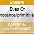 EYES OF INNOCENCE/PRIMITIVE LOVE