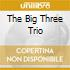 THE BIG THREE TRIO