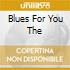 BLUES FOR YOU THE