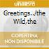 GREETINGS../THE WILD,THE