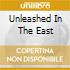 UNLEASHED IN THE EAST
