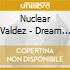 Nuclear Valdez - Dream Another Dream