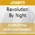 REVOLUTION BY NIGHT