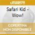 Safari Kid - Wow!