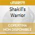 SHAKILL'S WARRIOR