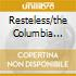 RESTELESS/THE COLUMBIA YEARS.