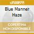 BLUE MANNER HAZE