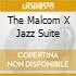 THE MALCOM X JAZZ SUITE