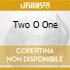 TWO O ONE