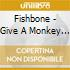 Fishbone - Give A Monkey A Brain And Hell Swear Hes The Center Of The Universe