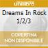 DREAMS IN ROCK 1/2/3
