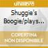 SHUGGIE'S BOOGIE/PLAYS THE ....