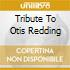 TRIBUTE TO OTIS REDDING