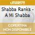 Shabba Ranks - A Mi Shabba