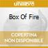BOX OF FIRE