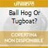 BALL HOG OR TUGBOAT?