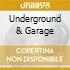 UNDERGROUND & GARAGE