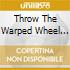 THROW THE WARPED WHEEL OUT