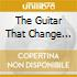THE GUITAR THAT CHANGE THE..........