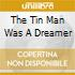 THE TIN MAN WAS A DREAMER